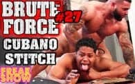 Brute Force 27: Stitch vs. Cubano