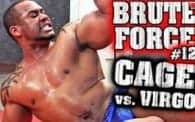 Brute Force 12: Xavier Cage vs. Virgo