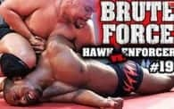 Brute Force 19: Enforcer vs. Hawk