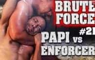 Brute Force 21: Enforcer vs. Papi