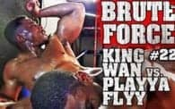Brute Force 22: King Wan vs. Playya Flyy
