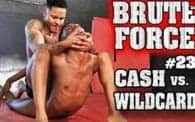 Brute Force 23: Brandon Cash vs. Wildcard