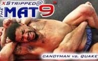 Stripped at the Mat 9: Candyman vs. Quake