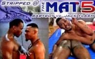 Stripped @ the Mat 5: Babyboy vs. Jack Flash