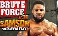 Brute Force 31: Samson vs. Playya Flyy