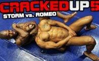 Cracked Up 5: Storm vs. Romeo