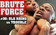 Brute Force 35: Blk Rhino vs. Trouble