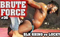 Brute Force 36: Blk Rhino vs. Lucky Strike
